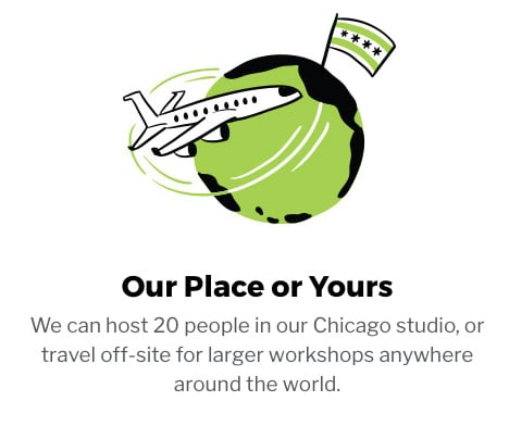 Our Place Or Yours. We can host 20 people in our chicago studio, or travel off site for larger workshops anywhere around the world