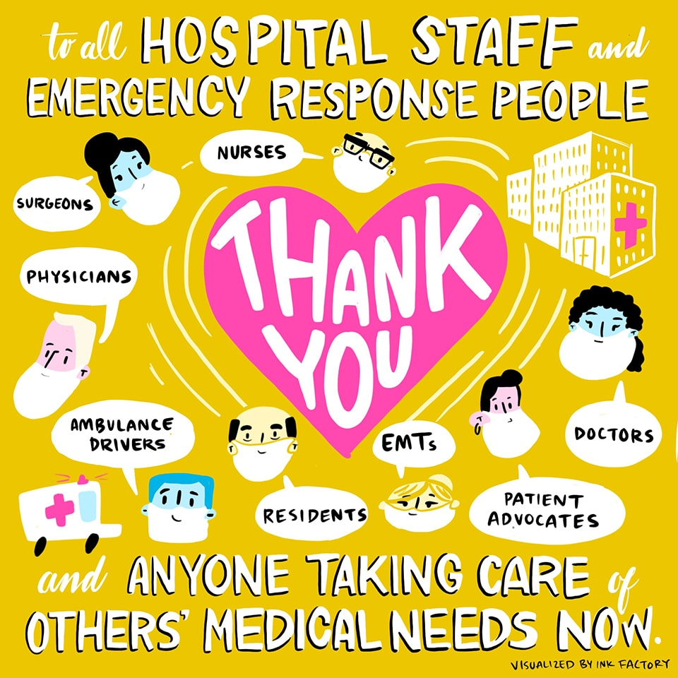 Thank you to all hospital staff and emergency response people, and anyone taking care of other's medical needs now: nurses, surgeons, physicians, ambulance drivers, residents, EMTs, patient advocates, and doctors.
