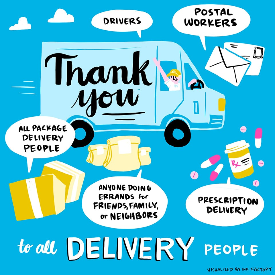 Thank you to all delivery people: drivers, postal workers, package delivery people, those running errands for friends, family and neighbors, and those delivering prescriptions.