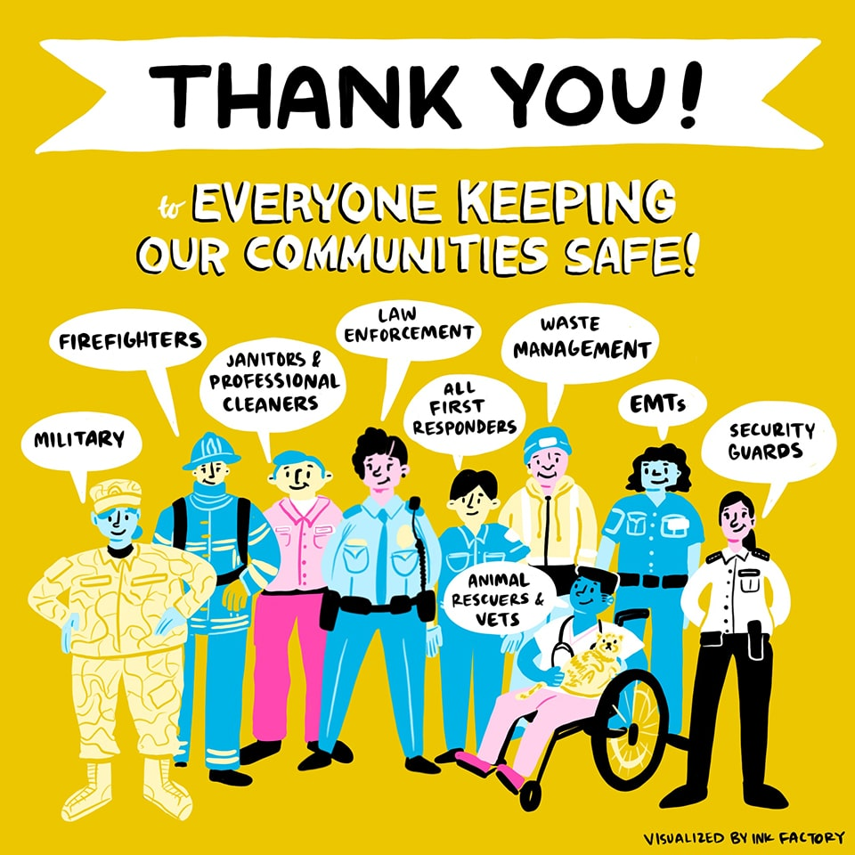 Thank you! To everyone keeping our communities safe: Military, firefighters, janitors and professional cleaners, law enforcement, first responders, waste management, EMTs and security guards.