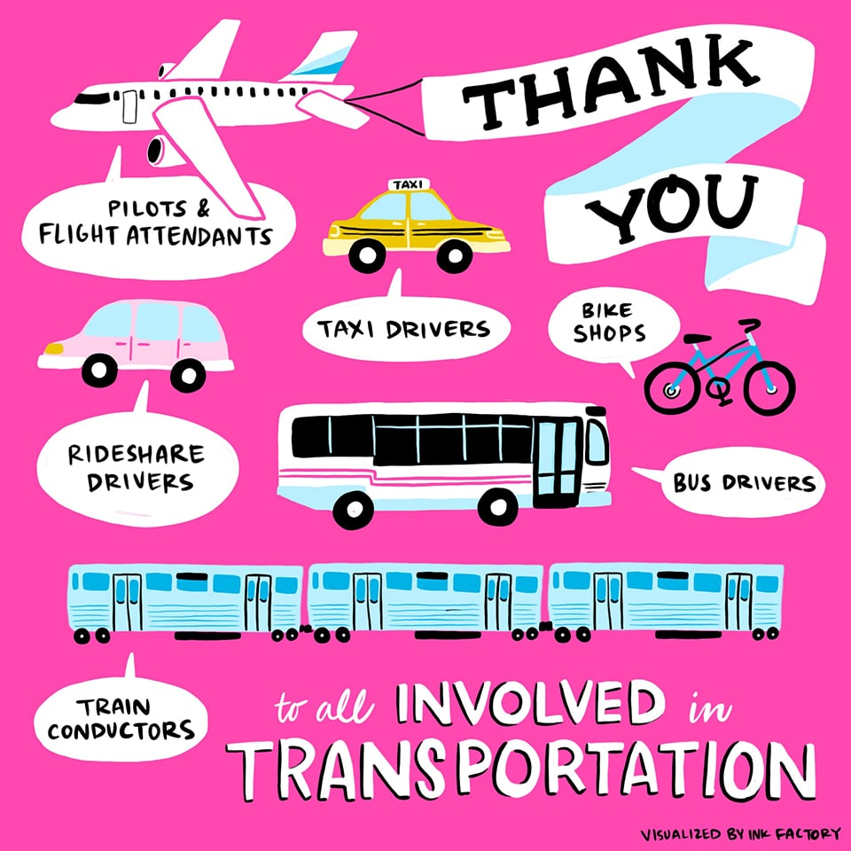 Thank you to all involved in transportation: pilots and flight attendants, taxi drivers, rideshare drivers, train conductors, bike shops and bus drivers.